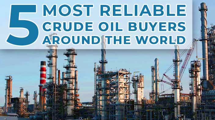 5 Most Reliable Crude Oil Buyers around the World - 5 Most Reliable Crude Oil Buyers around the World
