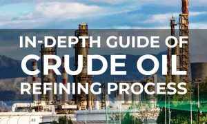 In-Depth Guide of Crude Oil Refining Process