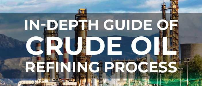 In Depth Guide of Crude Oil Refining Process 703x300 - In-Depth Guide of Crude Oil Refining Process