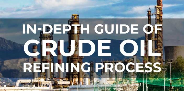 In Depth Guide of Crude Oil Refining Process 703x350 - In-Depth Guide of Crude Oil Refining Process
