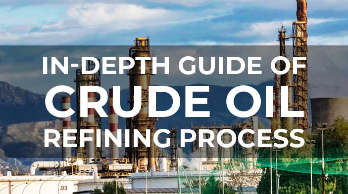 In Depth Guide of Crude Oil Refining Process - In-Depth Guide of Crude Oil Refining Process